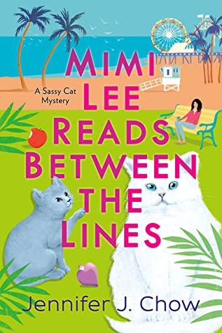 MIMI LEE READS BETWEEN THE LINES (A SASSY CAT MYSTERY #2) BY JENNIFER J. CHOW: BOOK REVIEW