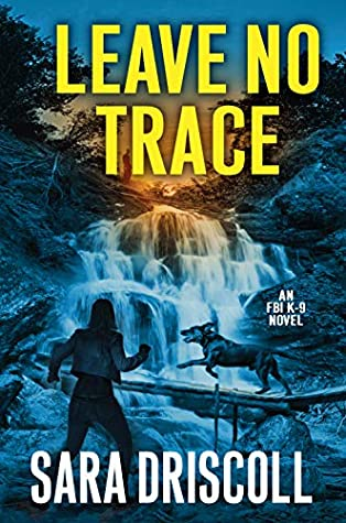 LEAVE NO TRACE (FBI K-9, #5) BY SARA DRISCOLL: BOOK REVIEW
