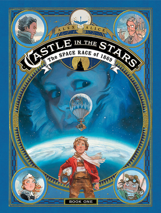 CASTLE IN THE STARS: THE SPACE RACE OF 1869 (CASTLES IN THE STARS, BOOK #1) BY ALEX ALICE: BOOK REVIEW