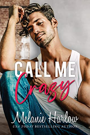 CALL ME CRAZY (BELLAMY CREEK, BOOK #3) BY MELANIE HARLOW: BOOK REVIEW