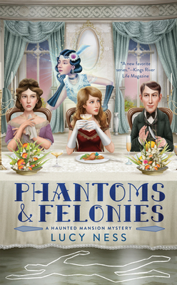 PHANTOMS AND FELONIES (HAUNTED MANSION MYSTERY #2) BY LUCY NESS: BOOK REVIEW
