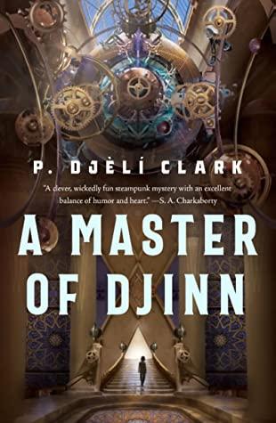 A MASTER OF DJINN (DEAD DJINN UNIVERSE #1) BY P. DJÈLÍ CLARK: BOOK REVIEW