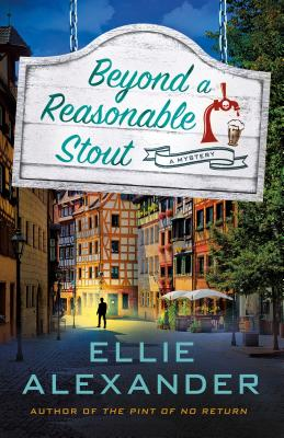 BEYOND A REASONABLE STOUT (SLOAN KRAUSE MYSTERIES, #3) BY ELLIE ALEXANDER: BOOK REVIEW