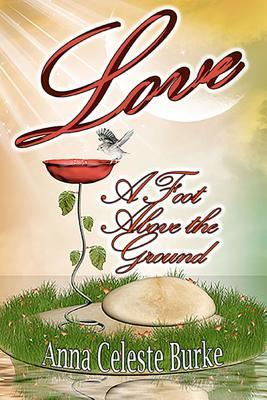 LOVE, A FOOT ABOVE THE GROUND (JESSICA HUNTINGTON, BOOK #.5) BY ANNA CELESTE BURKE: BOOK REVIEW