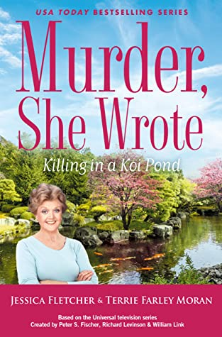 MURDER, SHE WROTE: KILLING IN A KOI POND (MURDER, SHE WROTE, #53) BY JESSICA FLETCHER AND TERRIE FARLEY MORAN: BOOK REVIEW