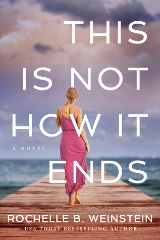 THIS IS NOT HOW IT ENDS BY ROCHELLE B. WEINSTEIN: BOOK REVIEW
