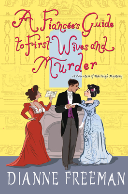 A FIANCÉE'S GUIDE TO FIRST WIVES AND MURDER (COUNTESS OF HARLEIGH MYSTERY #4) BY DIANNE FREEMAN: BOOK REVIEW