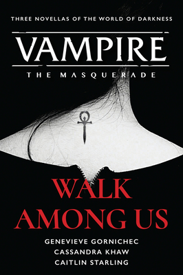 WALK AMONG US: COMPILED EDITION (VAMPIRE: THE MASQUERADE, BOOK #1) BY GENEVIEVE GORNICHEC, CASSANDRA KHAW, CAITLIN STARLING: BOOK REVIEW