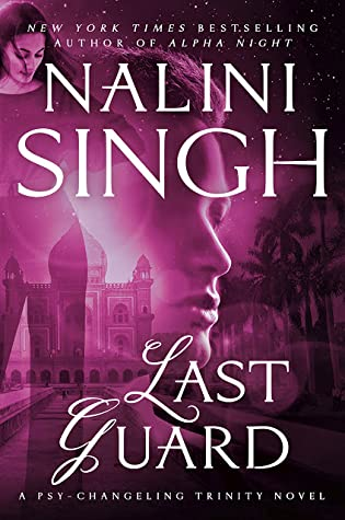 LAST GUARD (PSY-CHANGELING TRINITY, BOOK #5) BY NALINI SINGH: BOOK REVIEW
