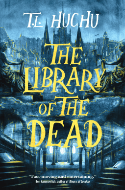 THE LIBRARY OF THE DEAD (EDINBURGH NIGHTS, BOOK #1) BY T.L. HUCHU: BOOK REVIEW