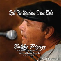 "Bobby Pizazz ""Roll the Windows Down Babe"""