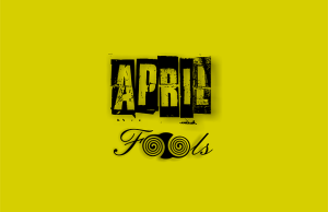 April fool's day - open editorial