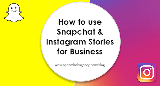 How to use Snapchat and Instagram Stories for Business