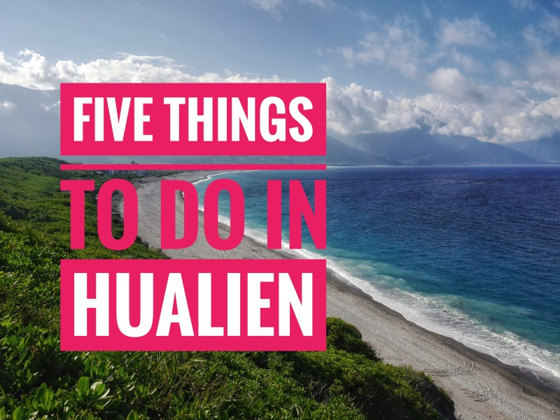 Five Things to Do in Hualien