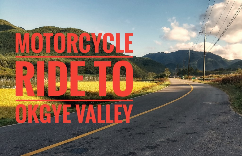 Motorcycle Ride to Okgye Valley