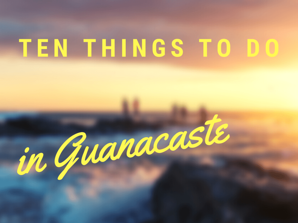 Ten things to do in Guanacaste