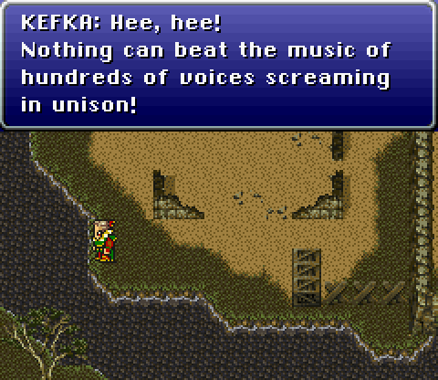 """Hee, hee! Nothing can beat the music of hundreds of voices screaming in unison!""—Kefka Palazzo, Final Fantasy VI"