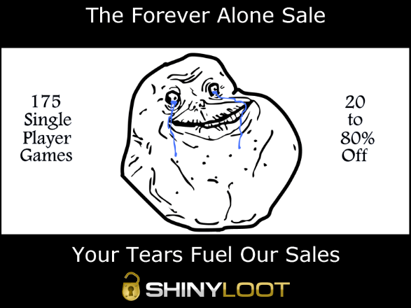 ShinyLoot - Forever Alone Sale | oprainfall