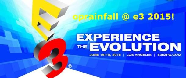 oprainfall @ E3 2015