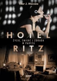 """""""Hotel Ritz. Życie, śmierć i zdrada w Paryżu"""" – Tilar J.Mazzeo"""