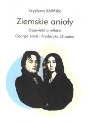 """""""Ziemskie anioły. Opowieść o miłości George Sand i Fryderyka Chopina""""-Krystyna Kolińska"""