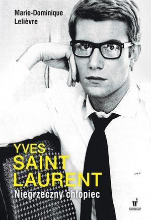 """Yves Saint Laurent. Niegrzeczny chłopiec"" Marie-Dominique Lelievre"