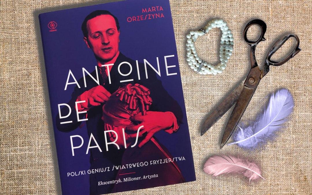 Antoine de paris polski geniusz światowego fryzjerstwa rebis marta orzeszyna