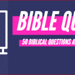 BIBLE QUIZ: 50 QUESTIONS & ANSWERS