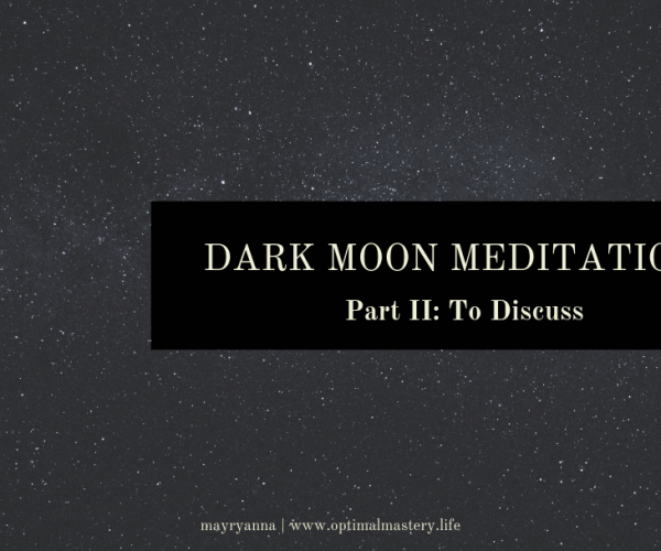 Dark Moon Meditations, Part II:  To Discuss