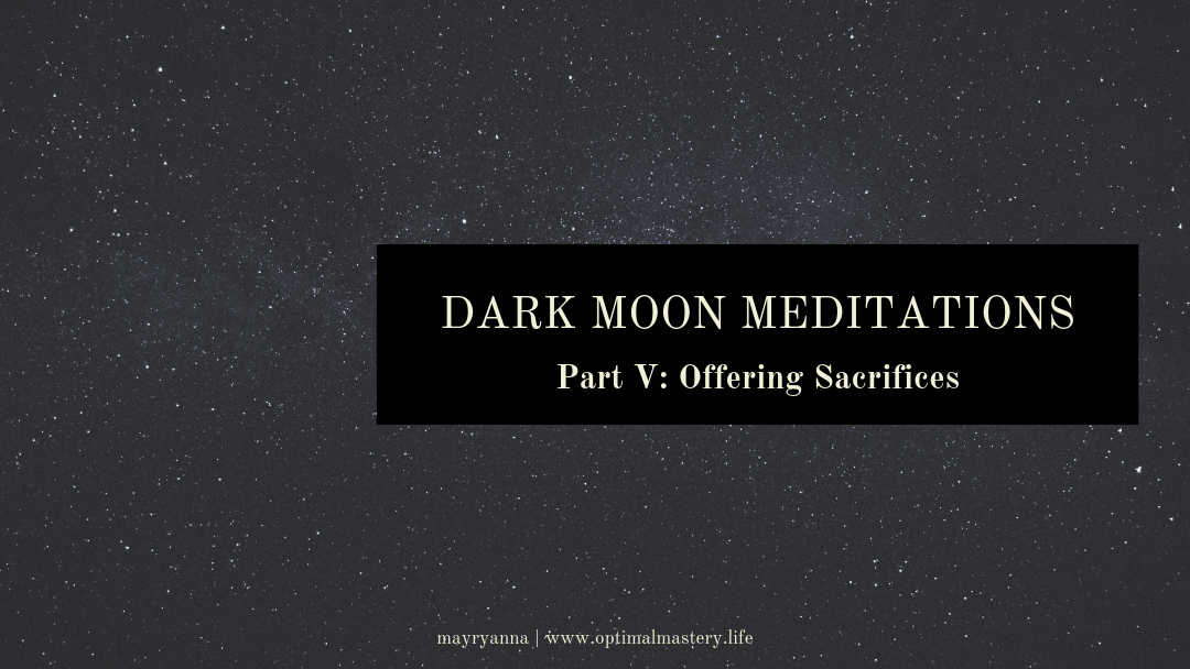 Dark Moon Meditations, Part V: Offering Sacrifices