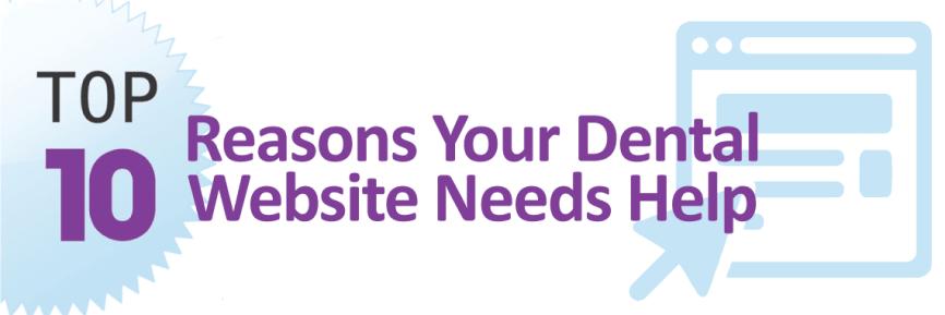 Top Ten Reasons Your Dental Website Needs Help