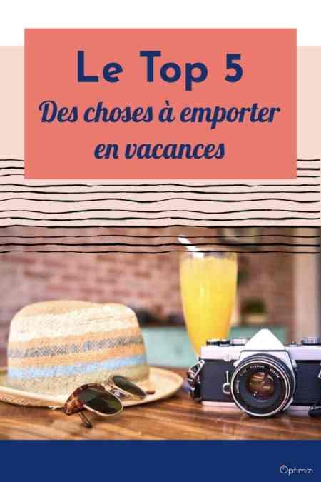Pour un voyage réussi, dans les choses à emporter en vacances, il existe 5 familles d'objets à checker dans vos bagages sans fautes .