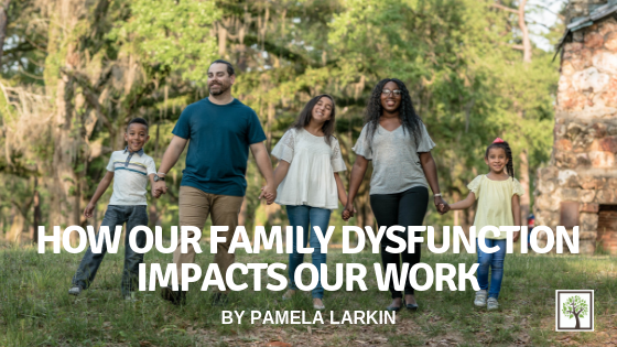 How Our Family Dysfunction Impacts Our Work