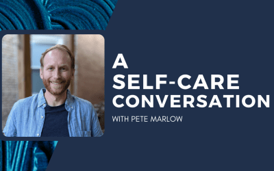 [VIDEO] Self-Care Conversation with Pete Marlow