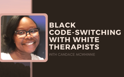 [VIDEO] Black Code-Switching with White Therapists – Candace McWhinnie