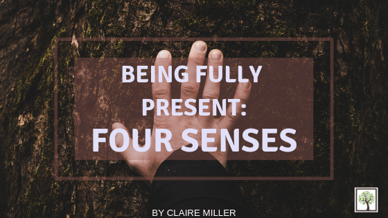 Being Fully Present: Four Senses