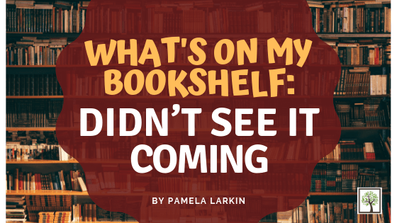 What's on My Bookshelf: Didn't See It Coming