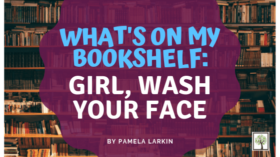 What's On My Bookshelf: Girl, Wash Your Face