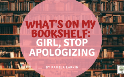 What's On My Bookshelf: Girl, Stop Apologizing