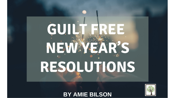 Guilt Free New Year's Resolutions