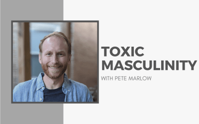 [VIDEO] Toxic Masculinity with Pete Marlow