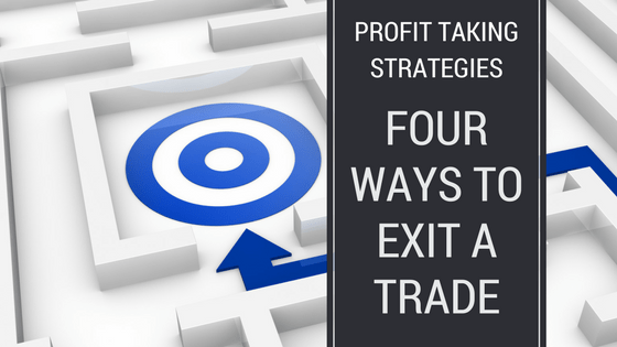 Four Ways to Exit A Trade | Profit Taking Strategies