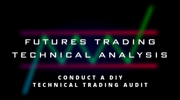 Futures Trading Technical Analysis- DIY Audit