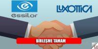 Essilor-Luxottica birleşmesi tamamlandı