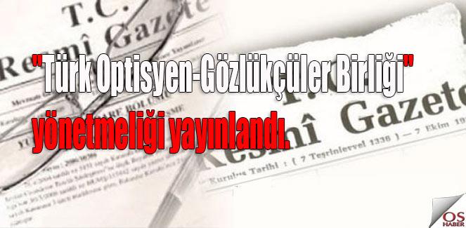"""""""Türk Optisyen-Gözlükçüler Birliği"""" yönetmeliği yayınlandı."""