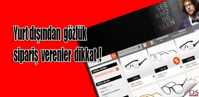 Yurt dışından gözlük siparişi verenler dikkat!