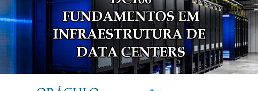 Curso online ao vivo DC100 – Fundamentos em Infraestrutura de Data Center.