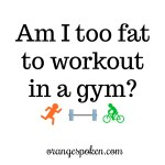 Am I too fat to workout at a gym?