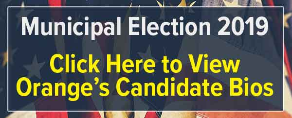 Municipal Election 2019 Click Here to View Orange's Candidate Bios