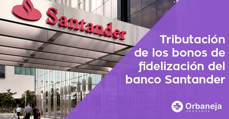 Cómo tributan los bonos de fidelización del Banco Santander
